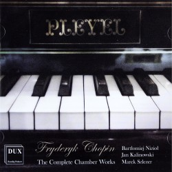 Fryderyk Chopin (1810-1849) The Complete Chamber Works