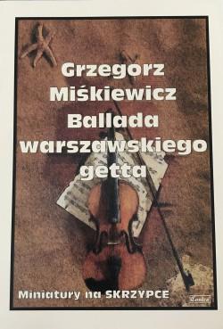 Ballada warszawskiego getta - Grzegorz Miśkiewicz