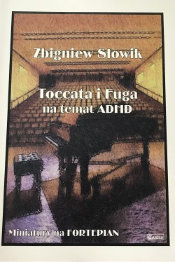 Toccata i Fuga na temat ADHD - Zbigniew Słowik