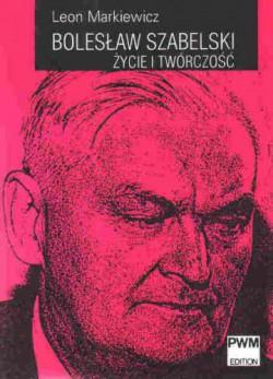 Bolesław Szabelski. Życie i twórczość